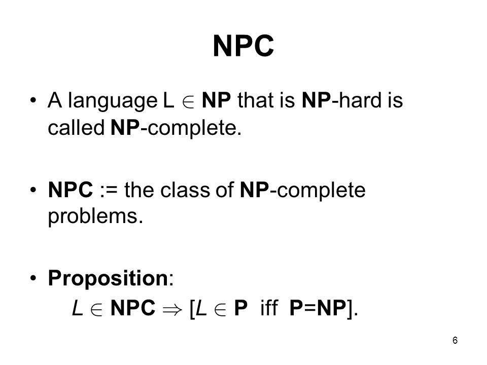6 NPC A language L 2 NP that is NP-hard is called NP-complete.