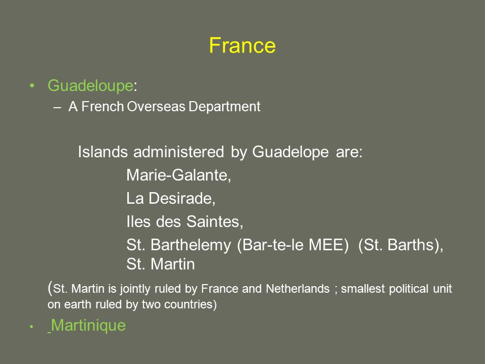 France Guadeloupe: –A French Overseas Department Islands administered by Guadelope are: Marie-Galante, La Desirade, Iles des Saintes, St.
