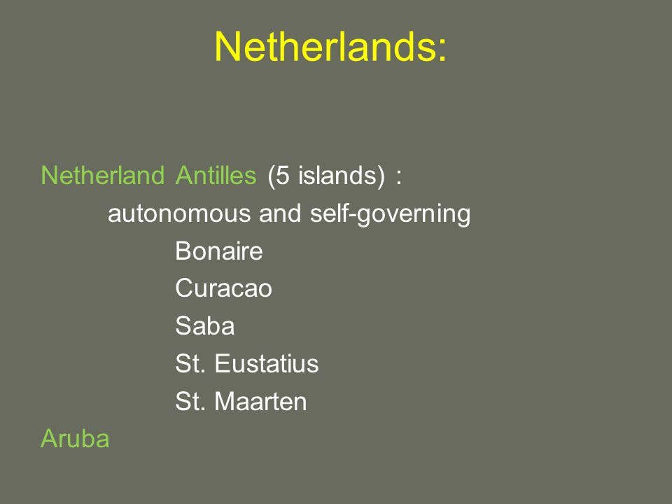 Netherlands: Netherland Antilles (5 islands) : autonomous and self-governing Bonaire Curacao Saba St.