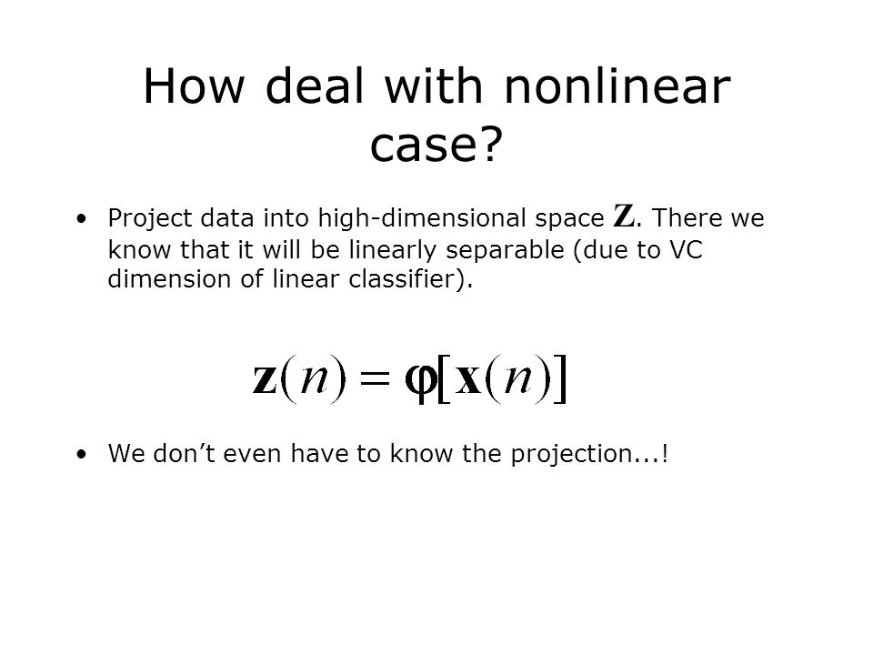 How deal with nonlinear case. Project data into high-dimensional space Z.