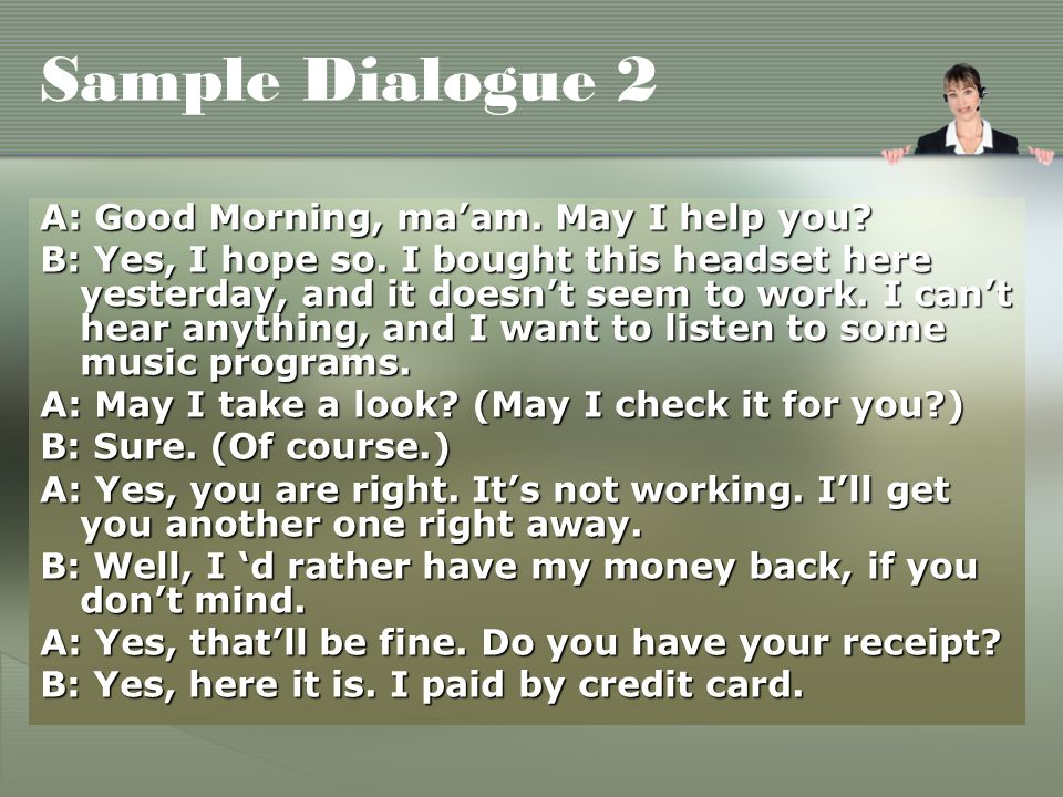 Sample Dialogue 2 A: Good Morning, ma'am. May I help you.