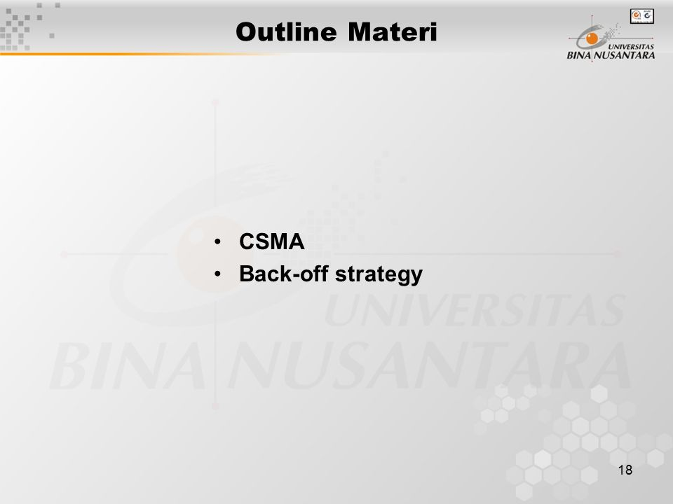 18 Outline Materi CSMA Back-off strategy