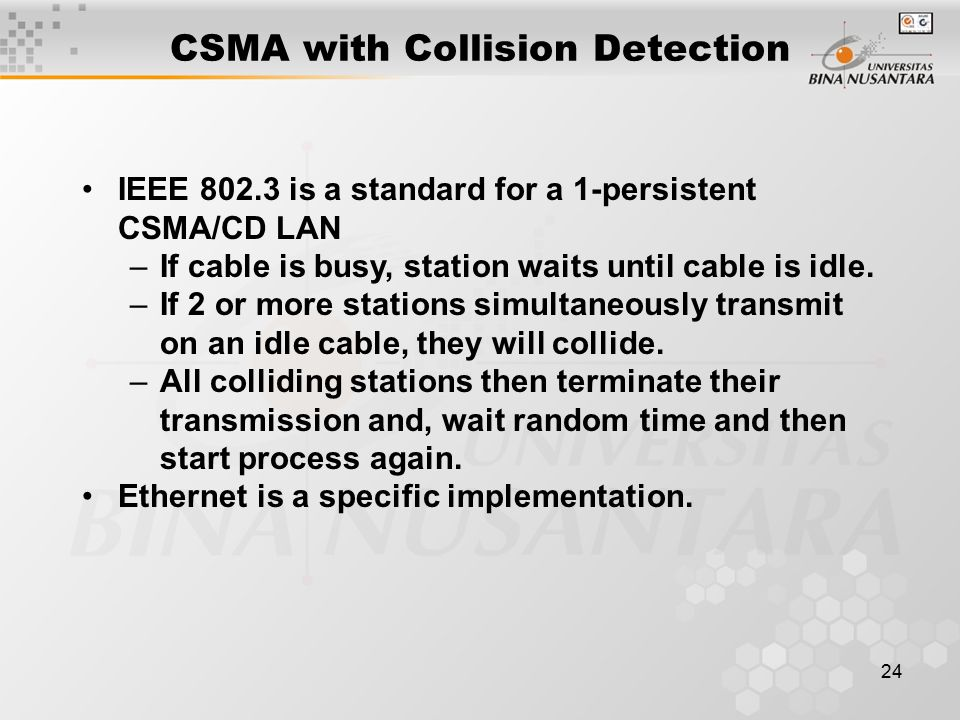 24 IEEE is a standard for a 1-persistent CSMA/CD LAN –If cable is busy, station waits until cable is idle.