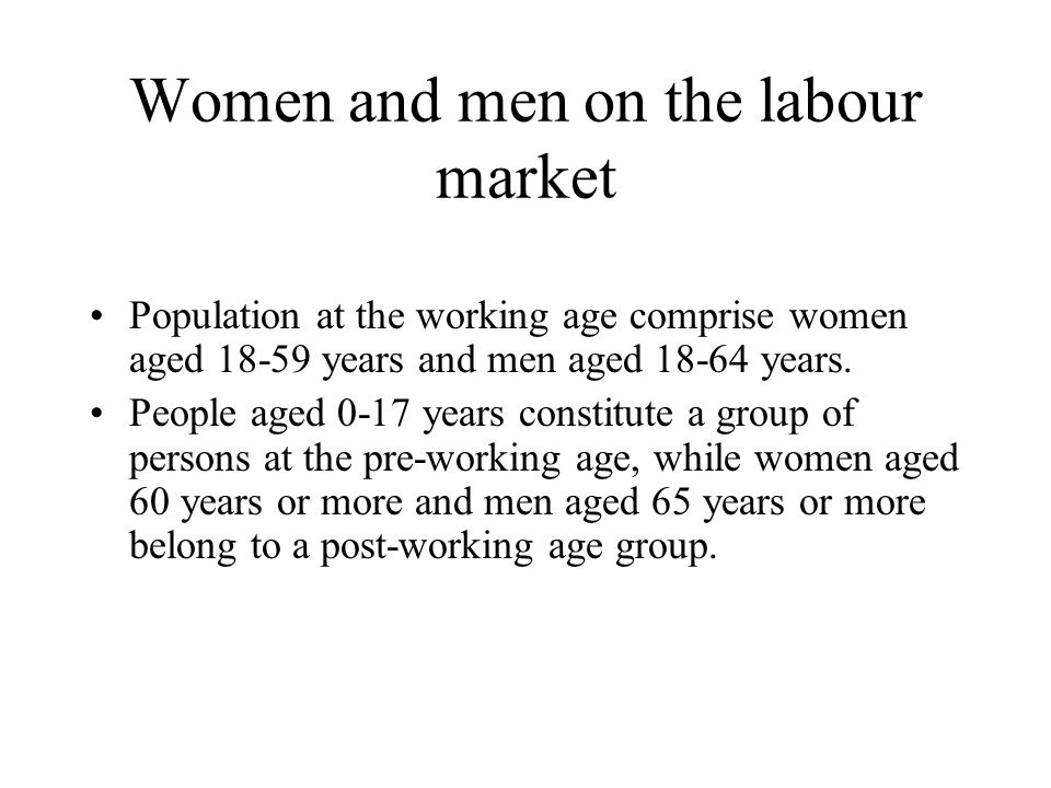 Women and men on the labour market Population at the working age comprise women aged years and men aged years.