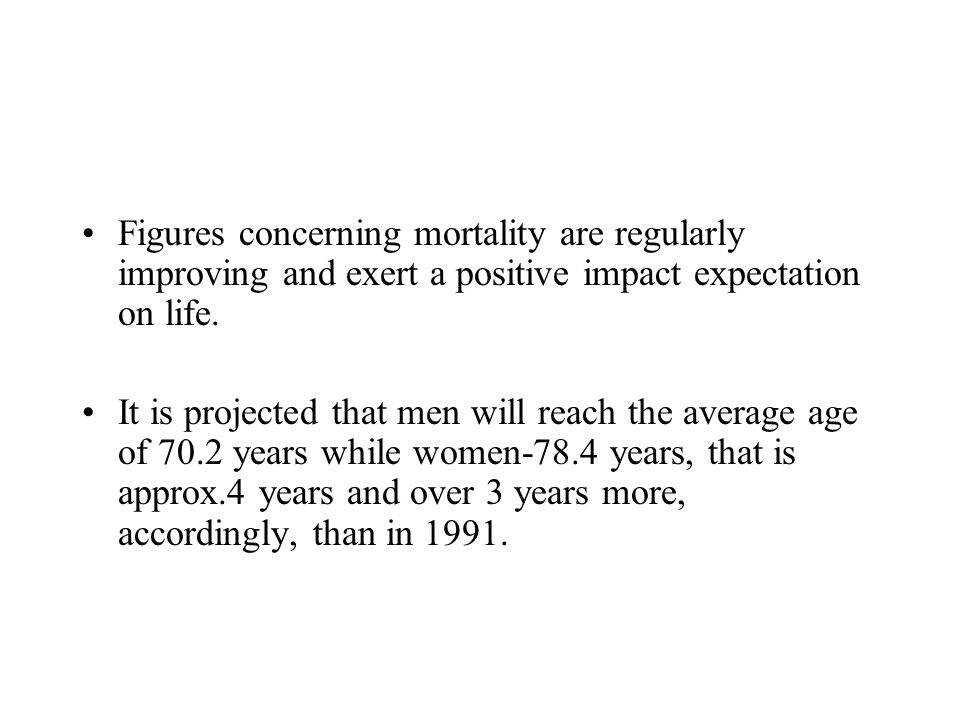 Figures concerning mortality are regularly improving and exert a positive impact expectation on life.