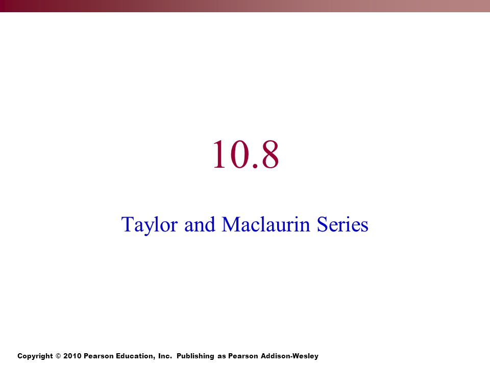 10.8 Taylor and Maclaurin Series