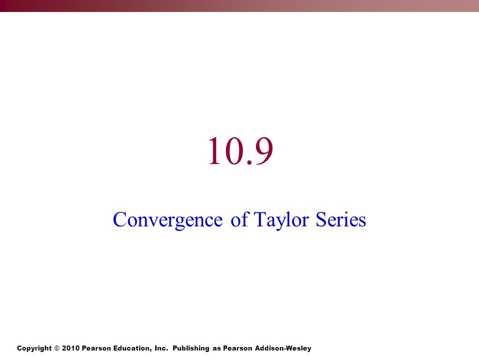 10.9 Convergence of Taylor Series