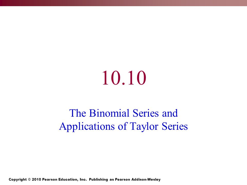 10.10 The Binomial Series and Applications of Taylor Series
