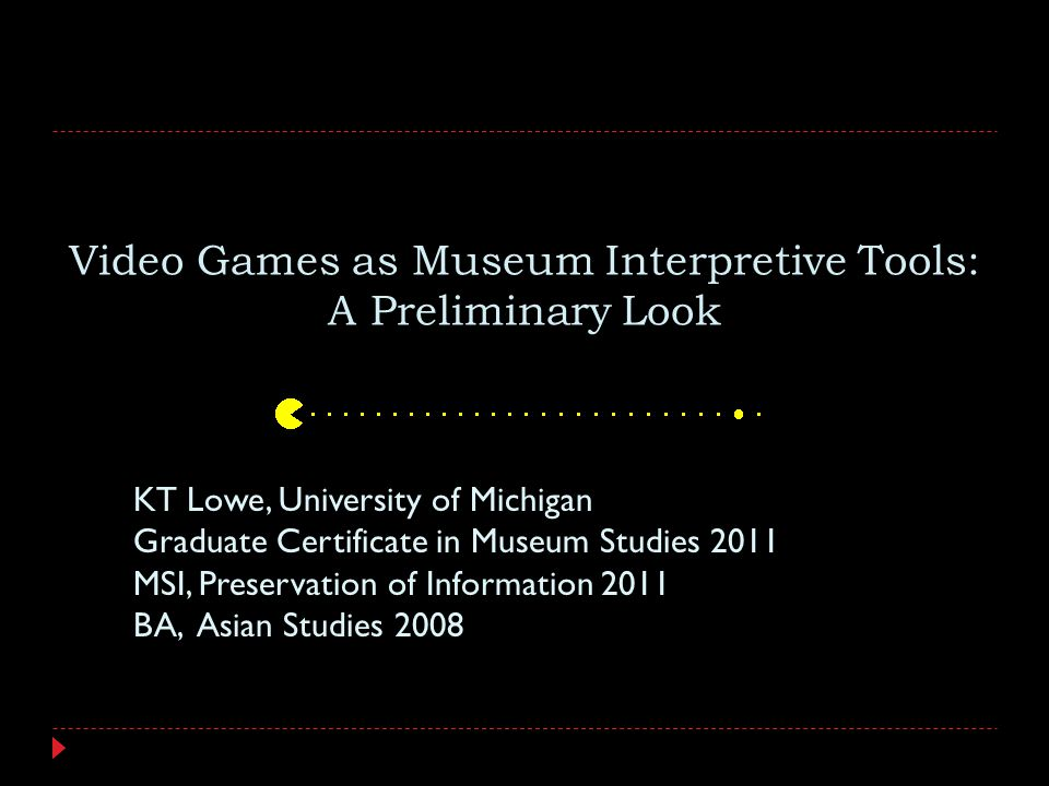 Video Games As Museum Interpretive Tools A Preliminary Look Kt Lowe