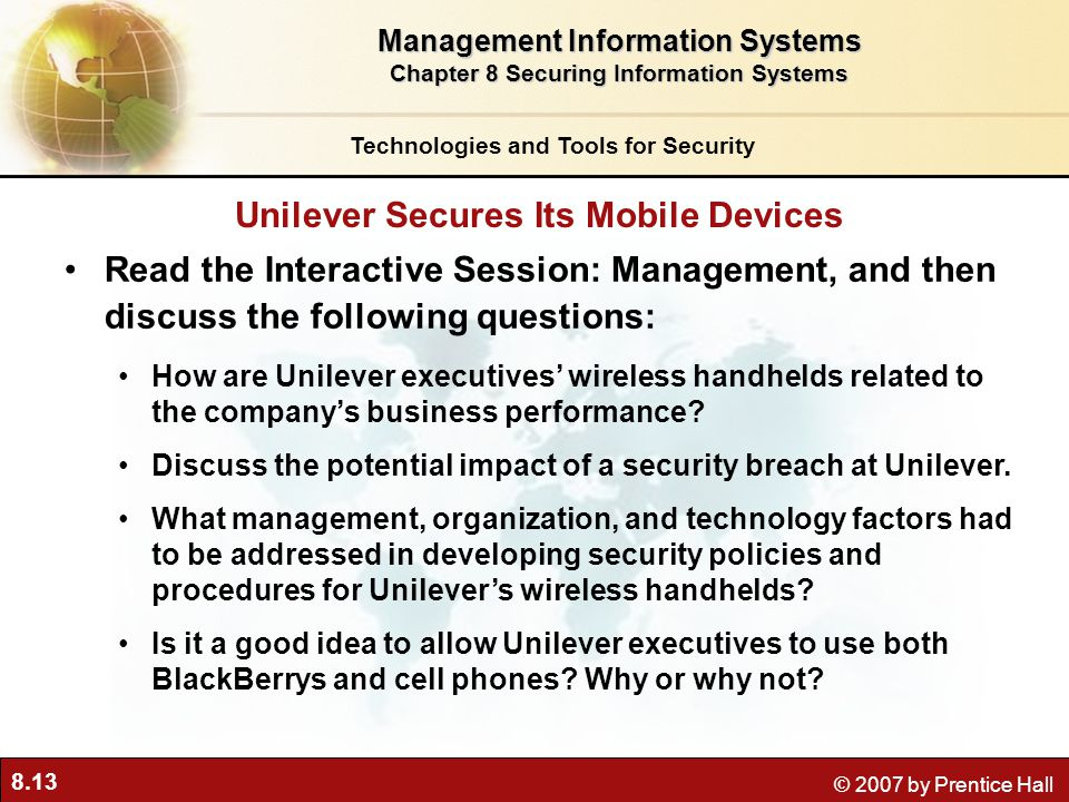 8.13 © 2007 by Prentice Hall Read the Interactive Session: Management, and then discuss the following questions: How are Unilever executives' wireless handhelds related to the company's business performance.