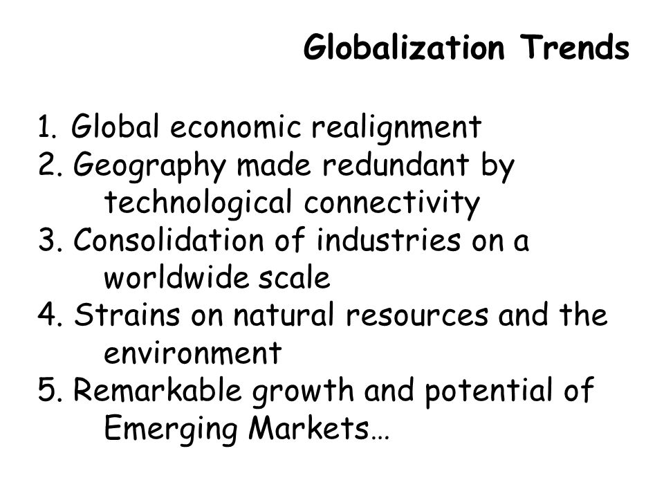 Globalization Trends 1. Global economic realignment 2.