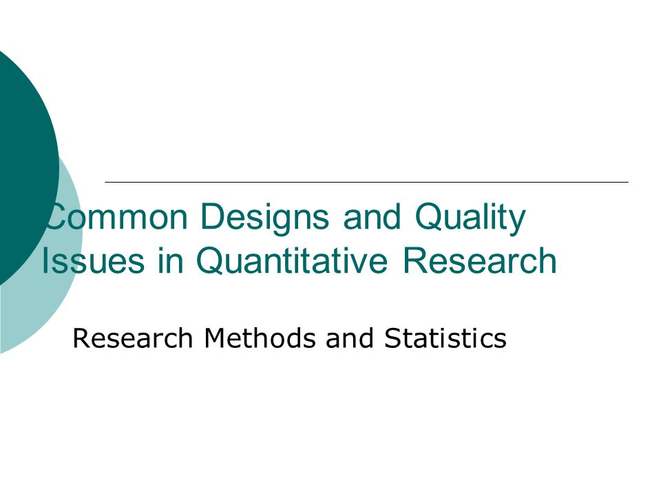 Common Designs and Quality Issues in Quantitative Research Research Methods and Statistics