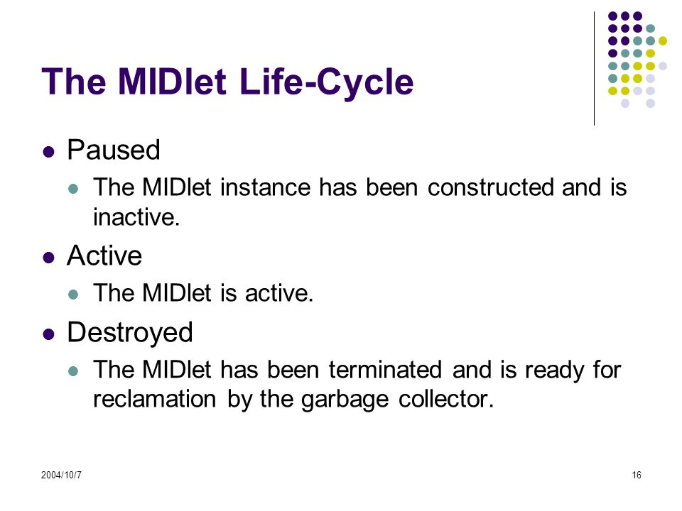 2004/10/716 The MIDlet Life-Cycle Paused The MIDlet instance has been constructed and is inactive.