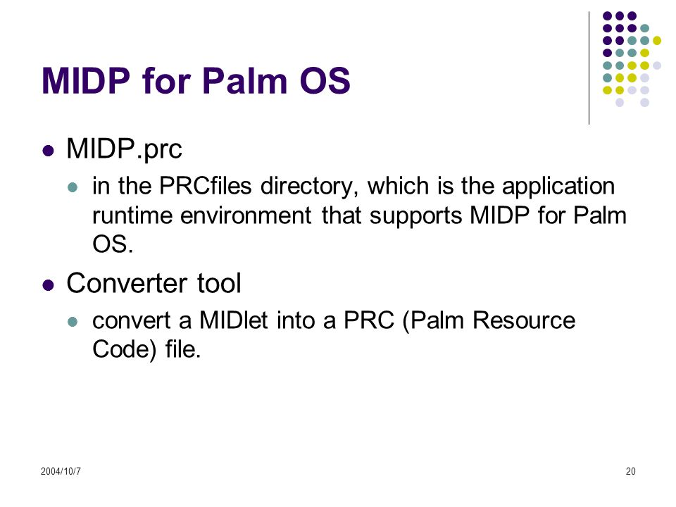 2004/10/720 MIDP for Palm OS MIDP.prc in the PRCfiles directory, which is the application runtime environment that supports MIDP for Palm OS.