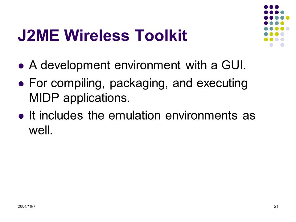 2004/10/721 J2ME Wireless Toolkit A development environment with a GUI.