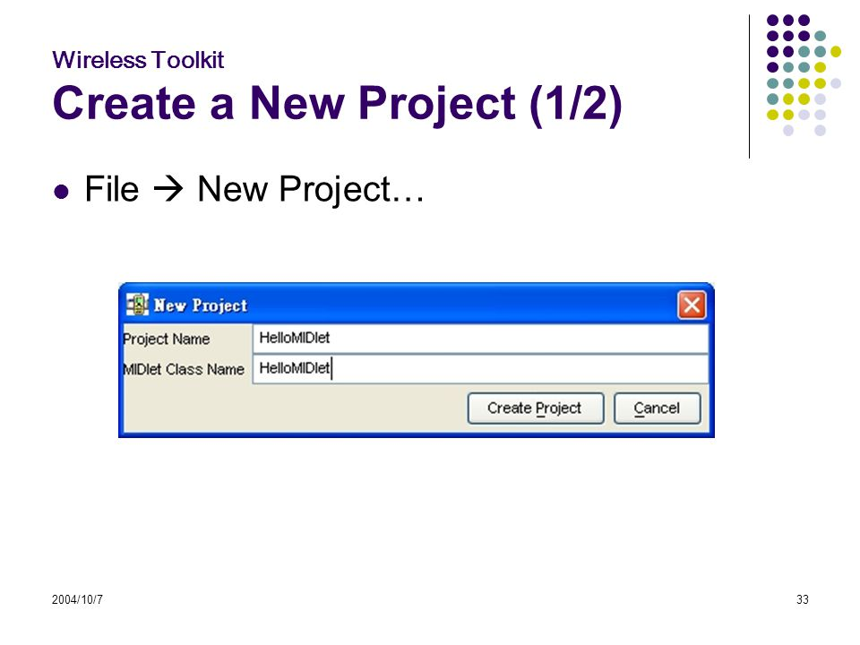 2004/10/733 Wireless Toolkit Create a New Project (1/2) File  New Project…