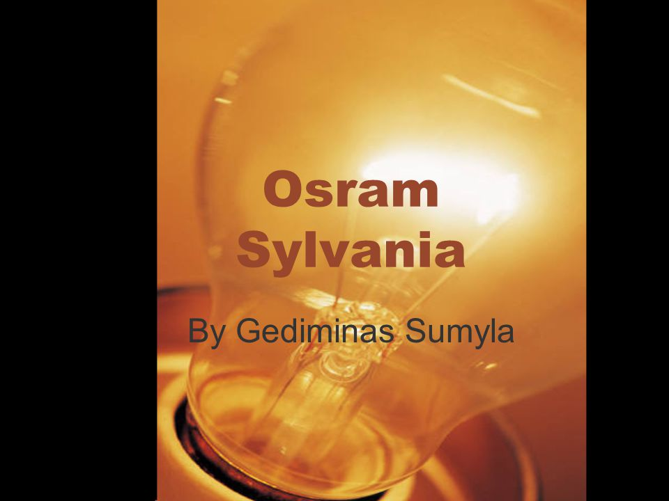 osram sylvania by gediminas sumyla company overview osram is one of
