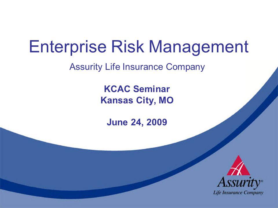 Enterprise Risk Management Assurity Life Insurance Company Kcac Seminar Kansas City Mo June 24 Ppt Download