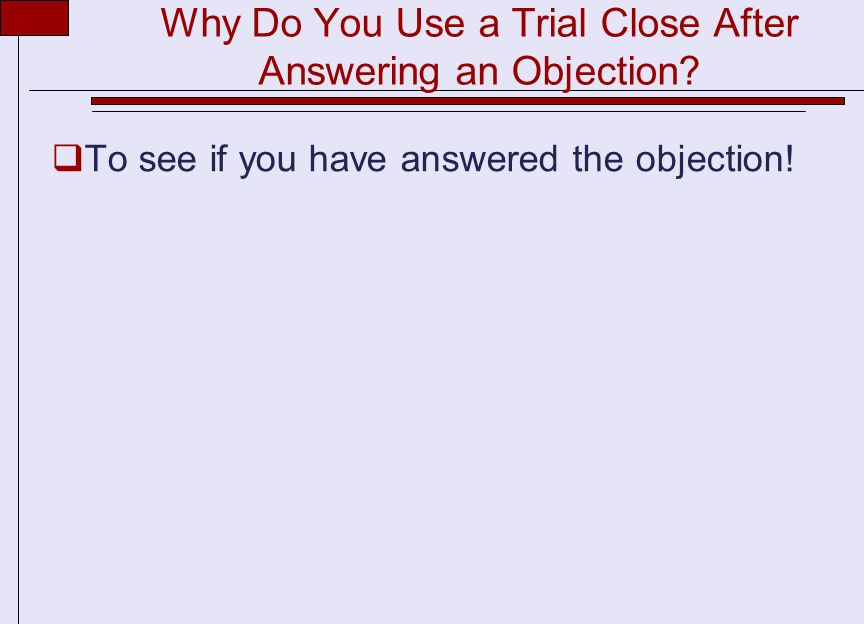 Why Do You Use a Trial Close After Answering an Objection.