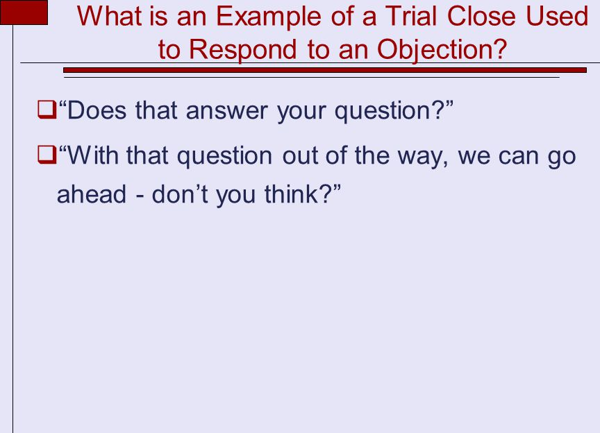 What is an Example of a Trial Close Used to Respond to an Objection.