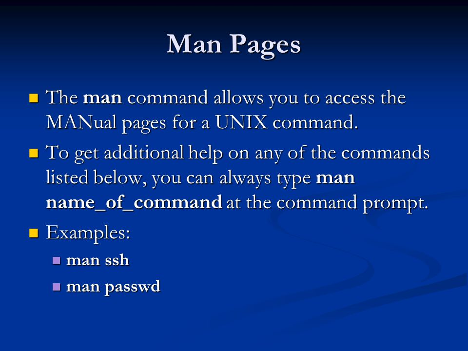 Man Pages The man command allows you to access the MANual pages for a UNIX command.