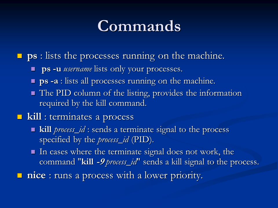 Commands ps : lists the processes running on the machine.