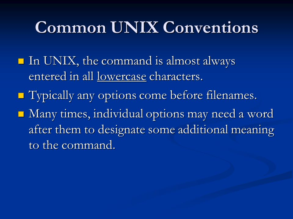 Common UNIX Conventions In UNIX, the command is almost always entered in all lowercase characters.