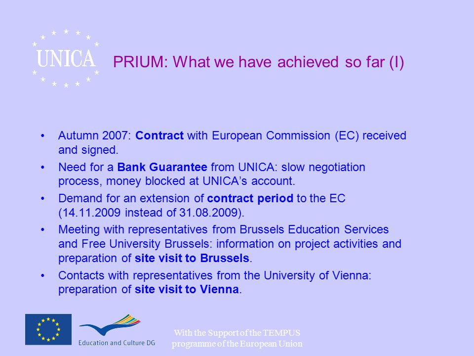 With the Support of the TEMPUS programme of the European Union PRIUM: What we have achieved so far (I) Autumn 2007: Contract with European Commission (EC) received and signed.