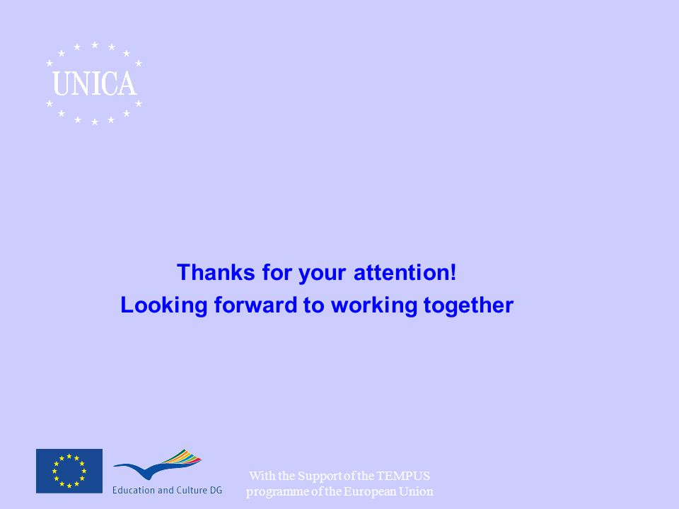With the Support of the TEMPUS programme of the European Union Thanks for your attention.