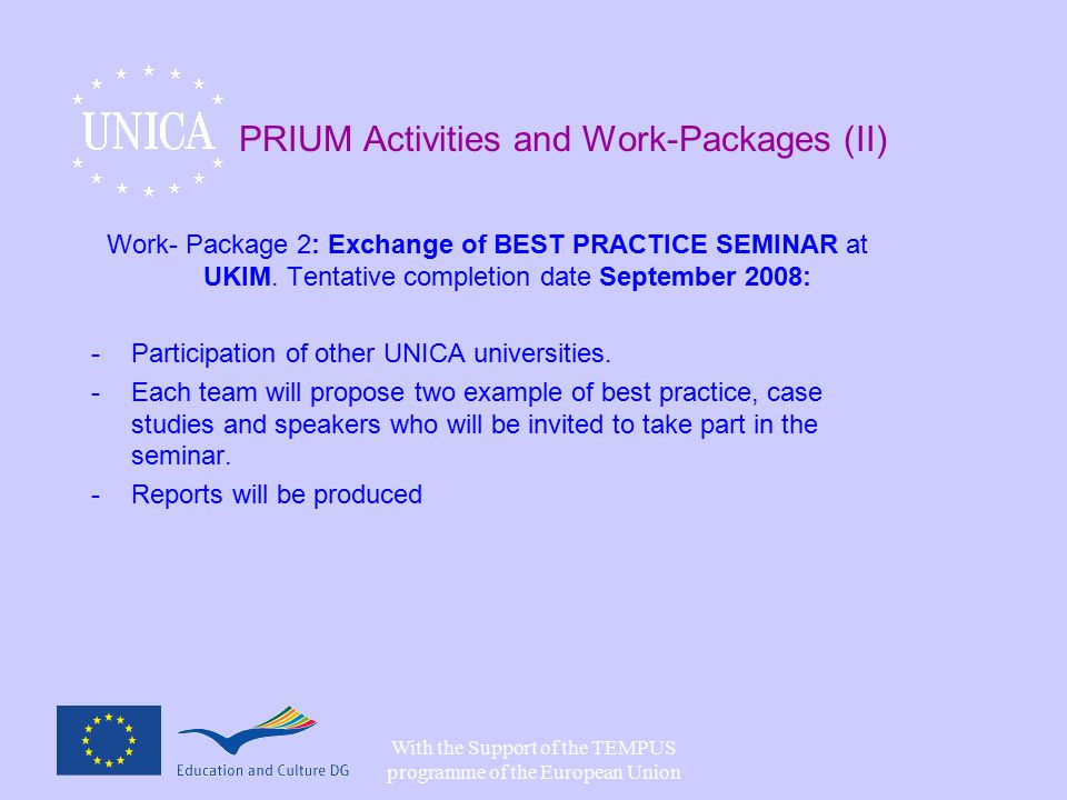 With the Support of the TEMPUS programme of the European Union PRIUM Activities and Work-Packages (II) Work- Package 2: Exchange of BEST PRACTICE SEMINAR at UKIM.