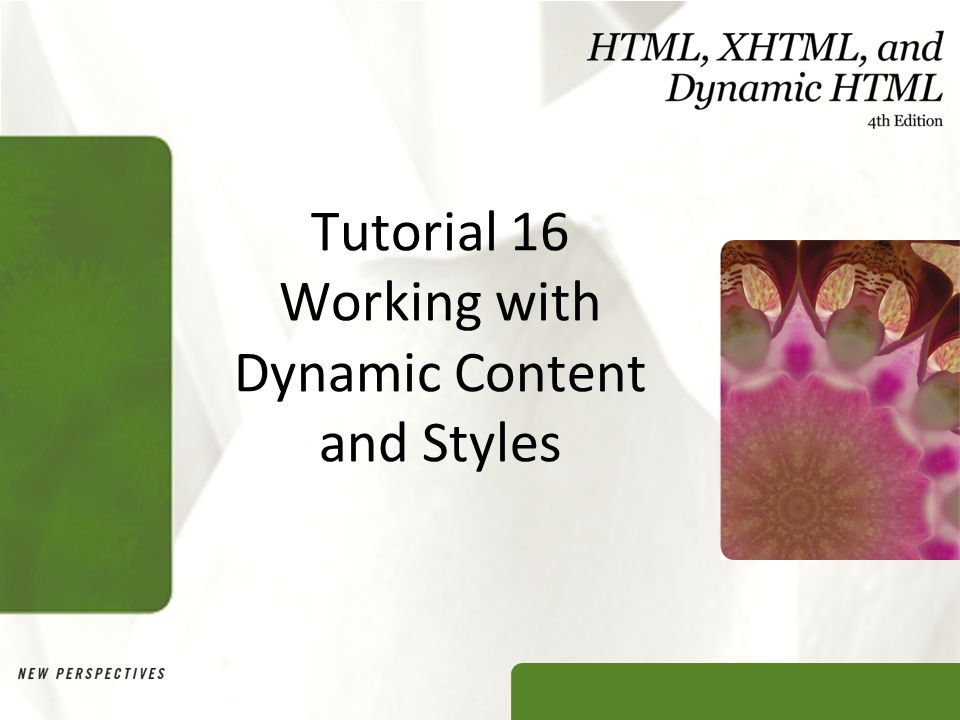 Tutorial 16 Working with Dynamic Content and Styles