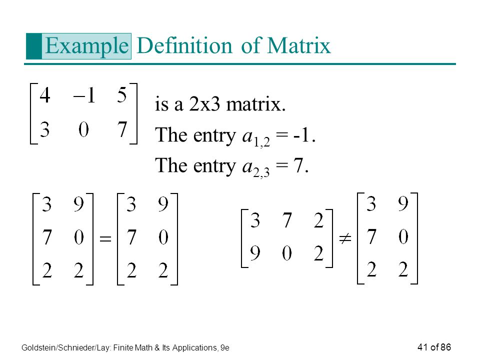 Goldstein/Schnieder/Lay: Finite Math & Its Applications, 9e 41 of 86 Example Definition of Matrix is a 2x3 matrix.