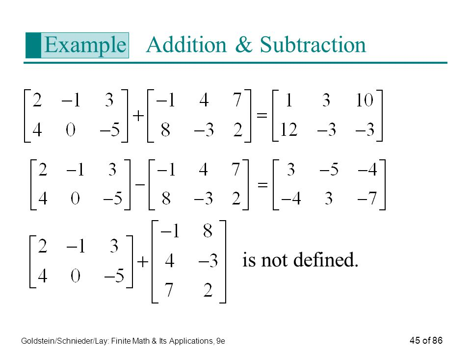 Goldstein/Schnieder/Lay: Finite Math & Its Applications, 9e 45 of 86 Example Addition & Subtraction is not defined.