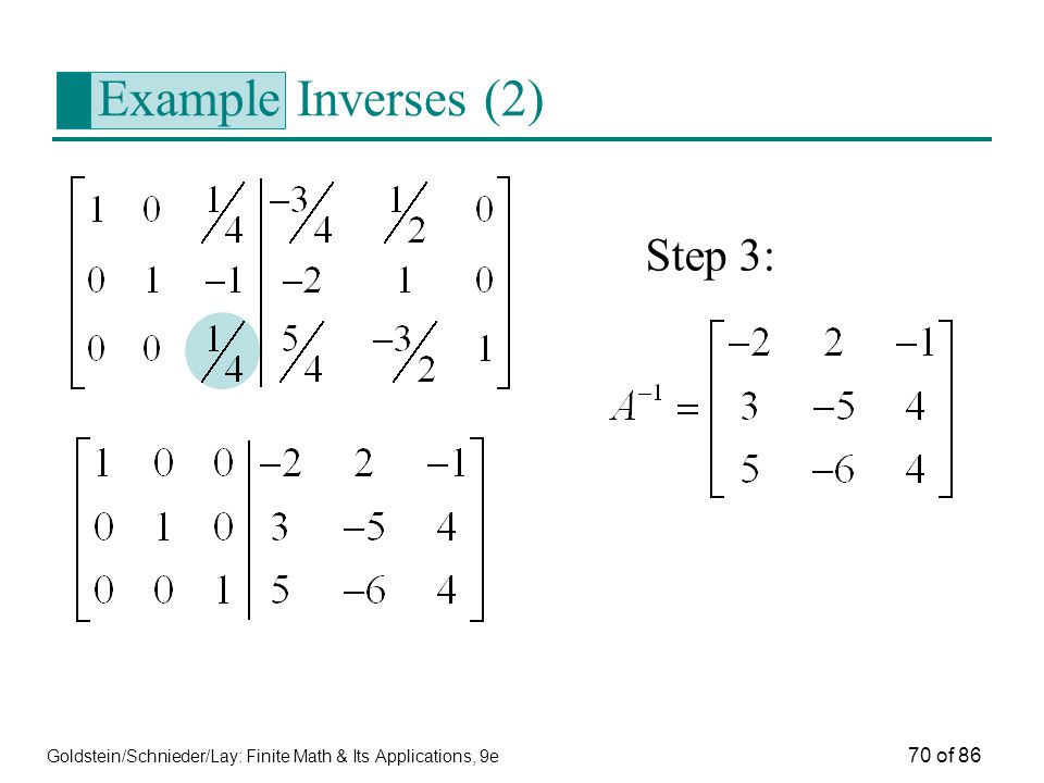 Goldstein/Schnieder/Lay: Finite Math & Its Applications, 9e 70 of 86 Example Inverses (2) Step 3: