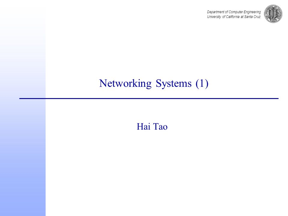 Department of Computer Engineering University of California at Santa Cruz Networking Systems (1) Hai Tao