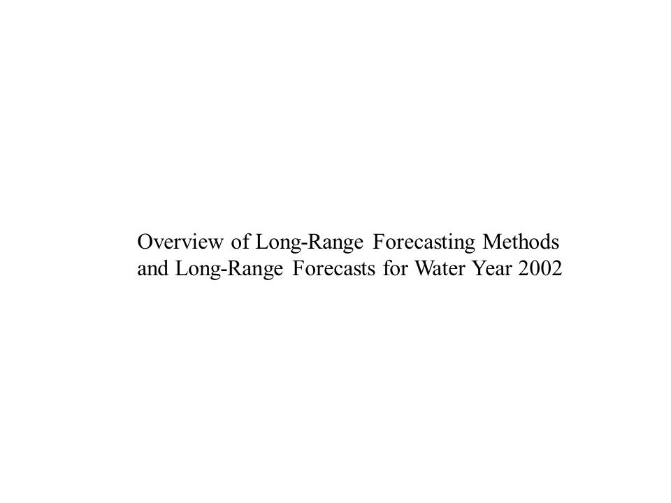 Overview of Long-Range Forecasting Methods and Long-Range Forecasts for Water Year 2002