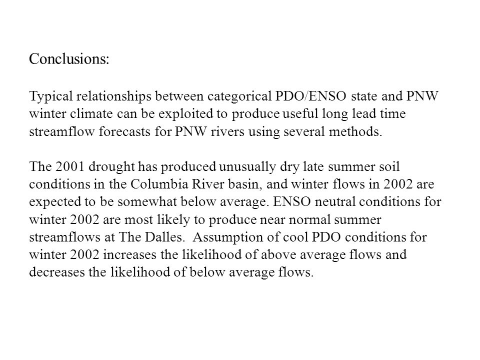 Conclusions: Typical relationships between categorical PDO/ENSO state and PNW winter climate can be exploited to produce useful long lead time streamflow forecasts for PNW rivers using several methods.