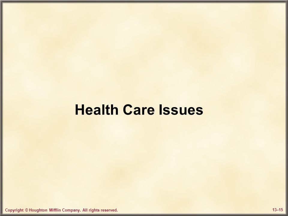 Copyright © Houghton Mifflin Company. All rights reserved. 13–15 Health Care Issues