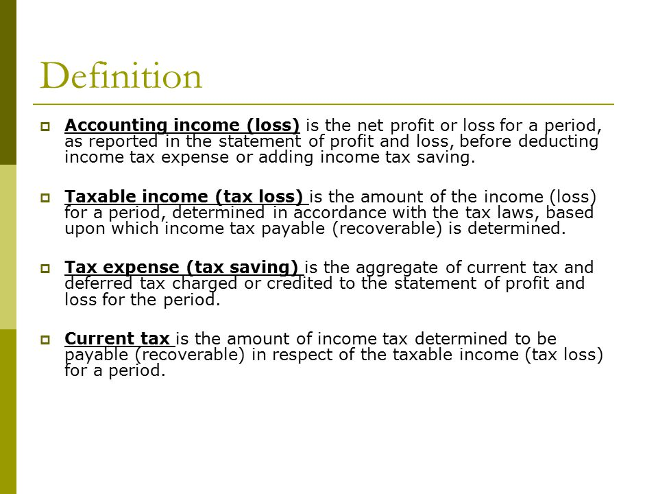 Definition  Accounting income (loss) is the net profit or loss for a period, as reported in the statement of profit and loss, before deducting income tax expense or adding income tax saving.