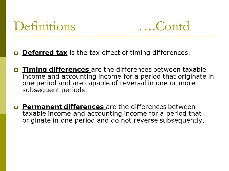 Definitions ….Contd  Deferred tax is the tax effect of timing differences.
