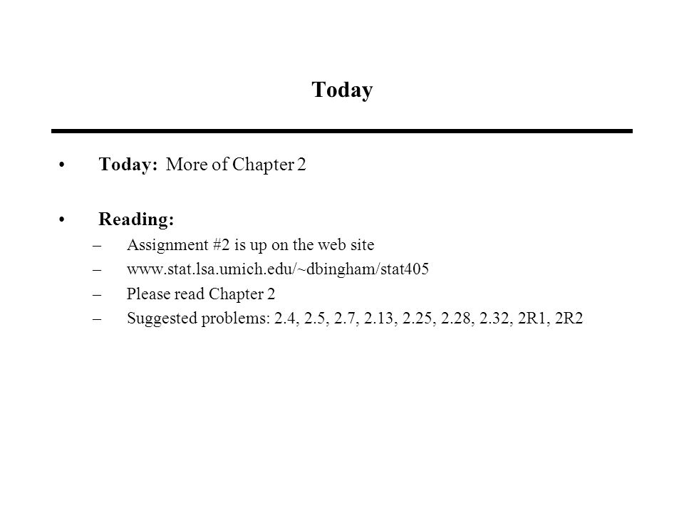 Today Today: More of Chapter 2 Reading: –Assignment #2 is up on the web site –  –Please read Chapter 2 –Suggested problems: 2.4, 2.5, 2.7, 2.13, 2.25, 2.28, 2.32, 2R1, 2R2