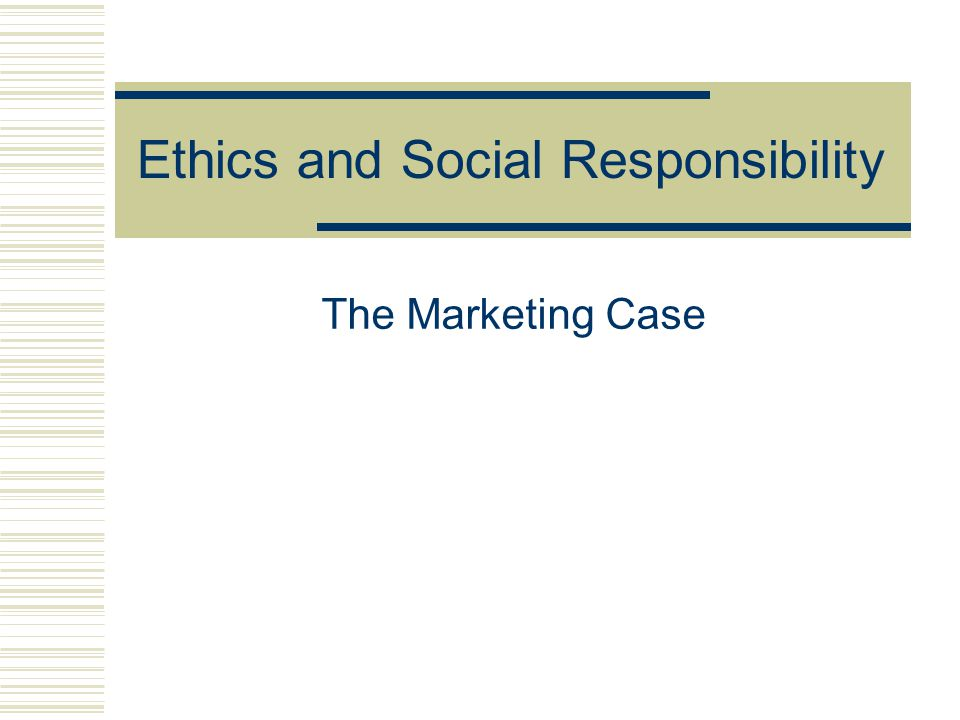 Ethics and Social Responsibility The Marketing Case
