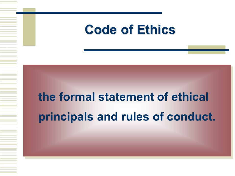 Code of Ethics the formal statement of ethical principals and rules of conduct.