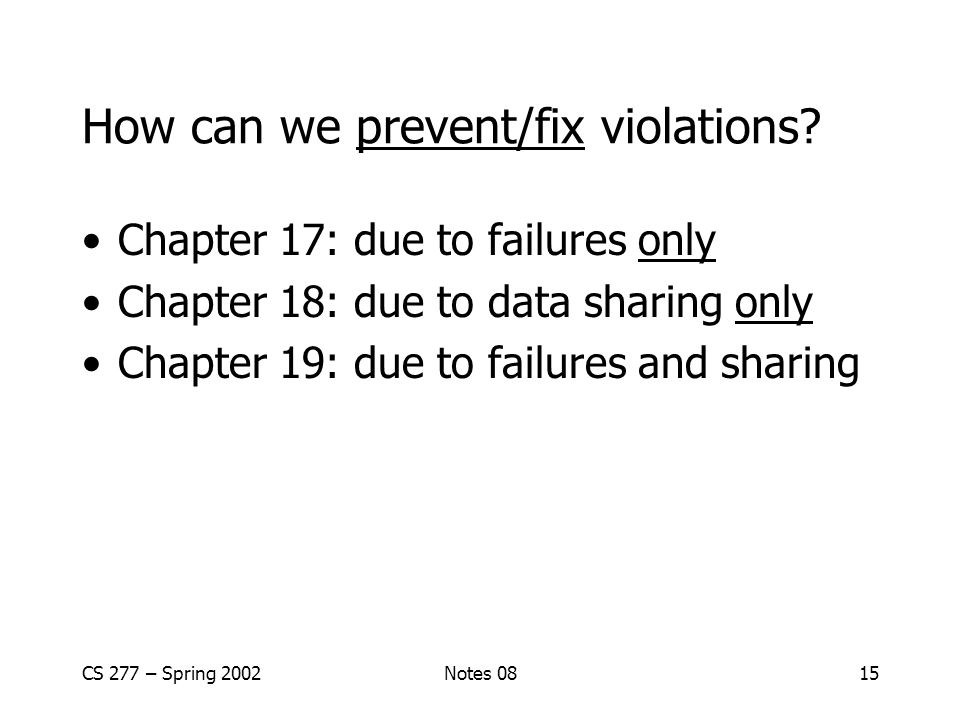 CS 277 – Spring 2002Notes 0815 How can we prevent/fix violations.