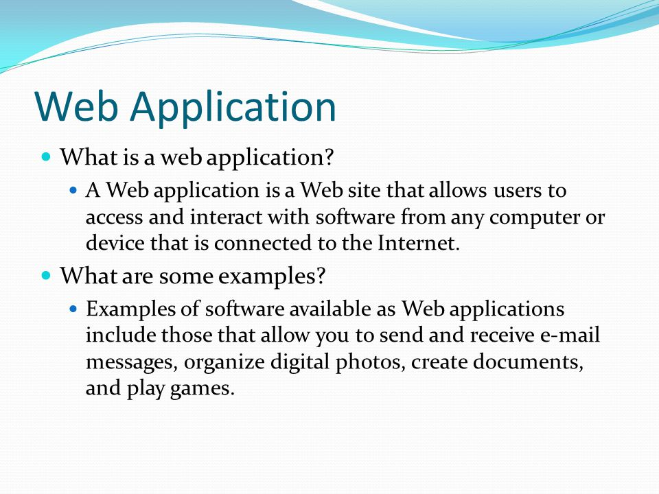 Web Application What is a web application.