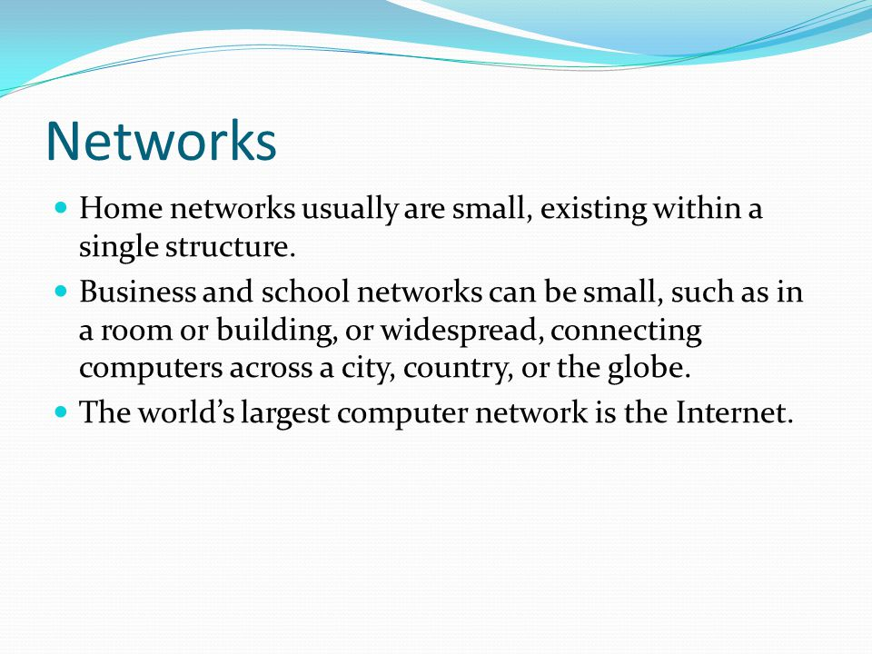Networks Home networks usually are small, existing within a single structure.