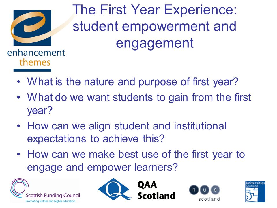The First Year Experience: student empowerment and engagement What is the nature and purpose of first year.
