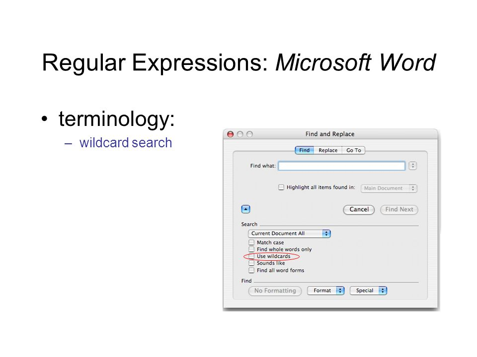 Regular Expressions: Microsoft Word terminology: –wildcard search