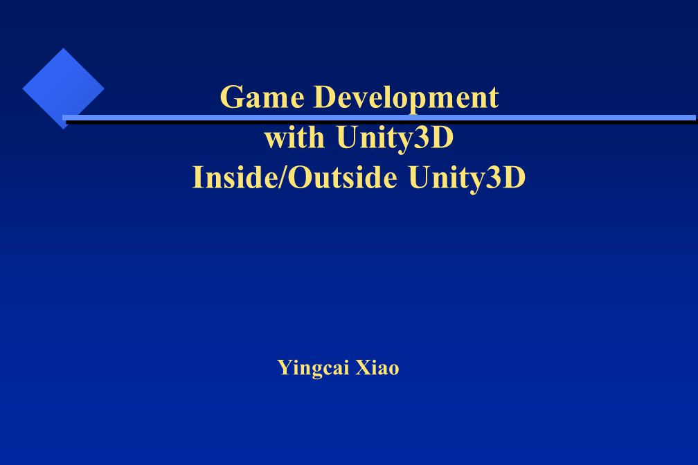 Yingcai Xiao Game Development with Unity3D Inside/Outside Unity3D