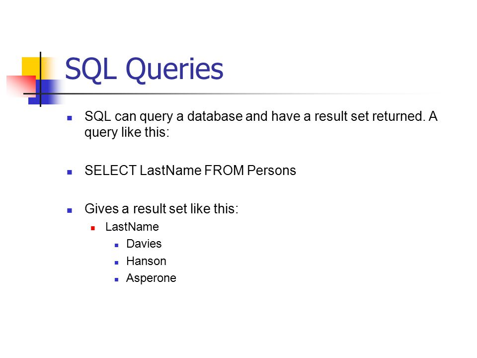 SQL Queries SQL can query a database and have a result set returned.